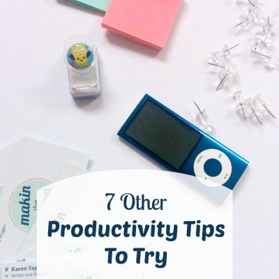 7 OTHER Productivity Tips To Try