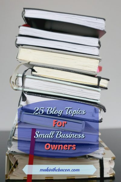 25 Blog Topics For Small Business Owners