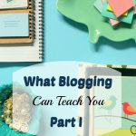 blogging is not just about the writing, you can learn so much from starting a blog