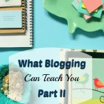 the 2nd post to the what blogging can teach you Part I