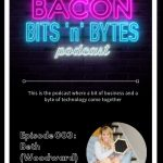 The Bacon Bits n Bytes Podcast Episode 003 - Beth Marchant (Woodward)