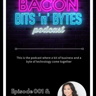 The Bacon Bits 'n' Bytes Podcast Launch – Episode 001 & Episode 002