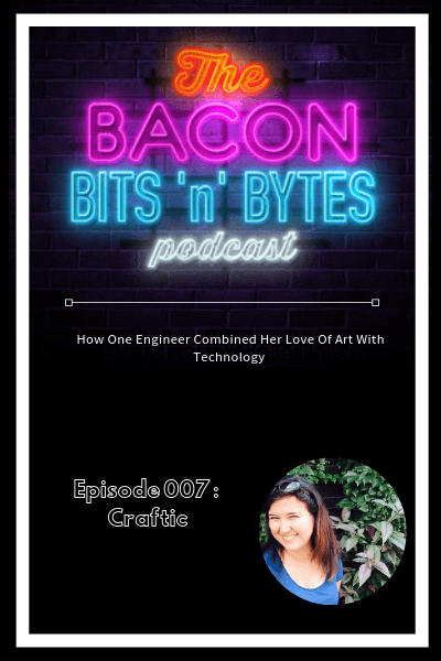 Episode 007 – How An Engineer Combined Her Love Of Art With Technology