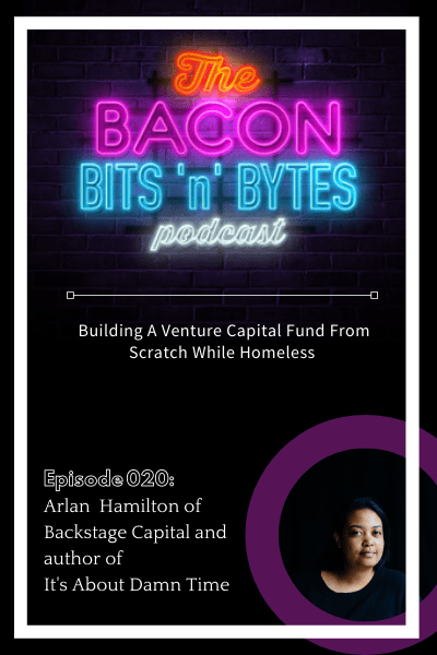 Ep. 020 Arlan Hamilton: The Woman Who Build a Venture Capital Fund From Scratch While Homeless
