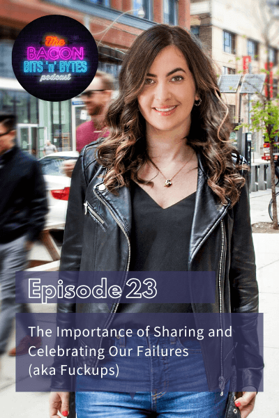 Ep. 023 The Importance of Sharing and Celebrating Our Failures (Aka Fuckups)