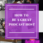 Advice on how to be a great podcast host