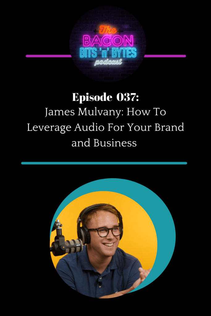 James Mulvany podcast interview: How To Leverage Audio For Your Brand and Business